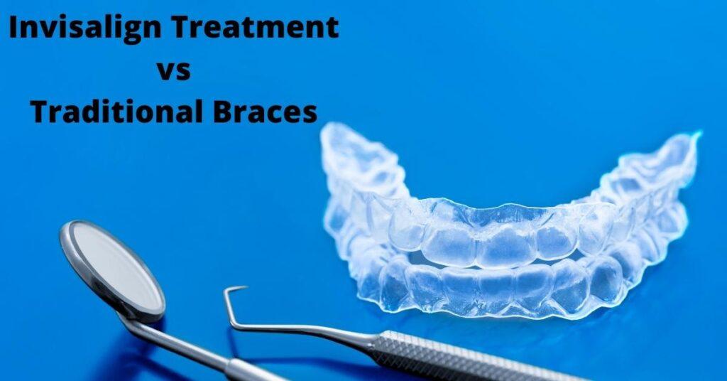 invisalign treatment vs traditional braces